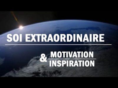 Magnifique vidéo de Motivation & d'Inspiration – Soi Extraordinaire