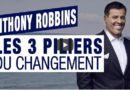 3 piliers de changement Antony Robbins