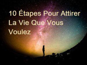 10 Étapes Pour Attirer La Vie Que Vous Voulez