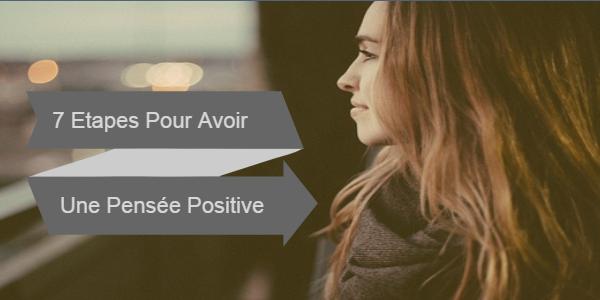 7 Étapes Pour Avoir La Pensée Positive Une Fois Pour Toute